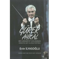 Gürer Aykal: Bir Cumhuriyet Çocuğunun Orkestra Şefi Olarak Portresi