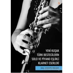 Yeni Kuşak Türk Bestecilerin Solo ve Piyano Eşlikli Klarnet Eserleri